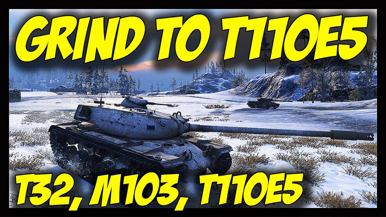 ► World of Tanks: Grind To T110E5, Worth it? - T32, M103, T110E5 Gameplay